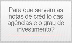 Para que servem as notas de crédito das agências e o grau de investimento? (Foto: G1)
