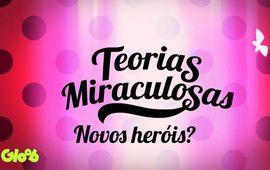 Teorias Miraculosas | Novos Heróis?