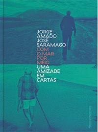 Com o Mar por Meio – A Amizade de Jorge Amado e José Saramago em Cartas (Cia. das Letras, 120 págs., R$ 59,90 (Foto: Divulgação)