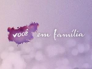 Você em Família (Foto: Em Família/TV Globo)