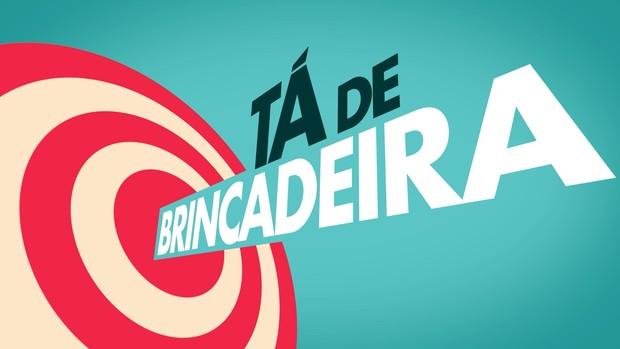 Tá de Brincadeira (Foto: Globo)