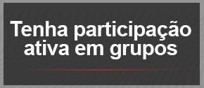 Tenha participação ativa em grupos (Foto: G1)
