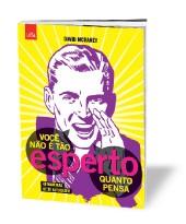 RESIGNAÇÃO Capa da edição brasileira de Você  não é tão esperto quanto pensa. Para  o autor, somos incapazes de evitar a autossabotagem (Foto: Divulgação)