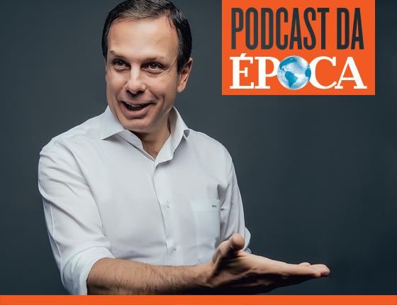Podcast da semana (11/10/2017): João Doria: perspectivas para 2018 e últimas polêmicas (Foto: Filipe Redondo/ÉPOCA)