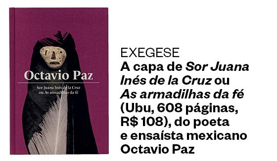 Sor Juana Inés de la Cruz ou As armadilhas da fé (Ubu, 608 páginas, R$ 108) (Foto: divulgação)