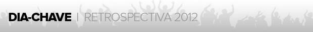 header_materia_retrospectiva2012_DIA-CHAVE (Foto: infoesporte)