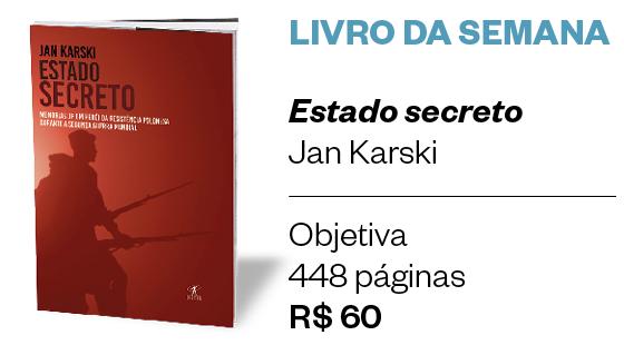 LIVRO DA SEMANA | Estado secreto  Jan Karski  Objetiva  448 páginas R$ 60 (Foto: Divulgação)