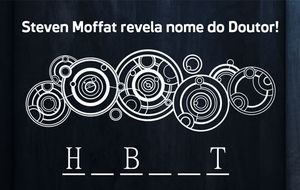 Doctor Who | Steven Moffat revela nome do Doutor!