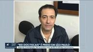 """""""Rei da máfia dos fiscais"""" é preso em São Paulo"""