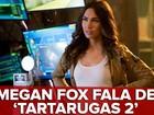 Megan Fox: 'Tartarugas Ninja 2' foca mais no relacionamento dos heróis