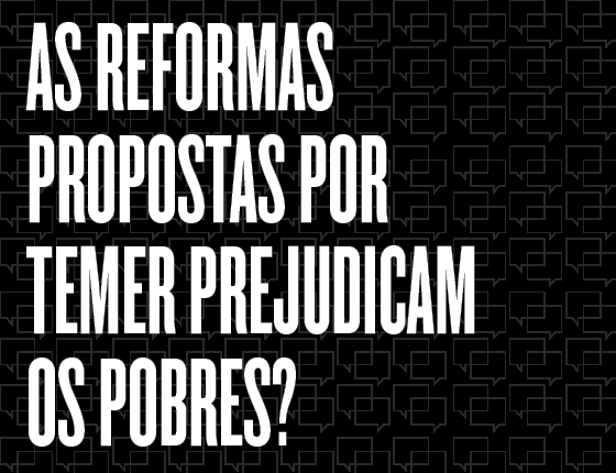 As reformas propostas por  prejudicam os pobres? (Foto: Época )