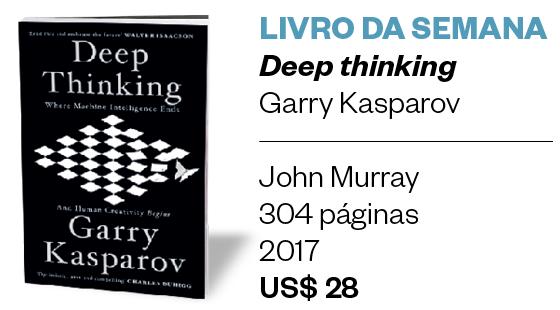 LIVRO DA SEMANA - Deep thinking - Garry Kasparov (Foto: Divulgação)