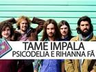 Tame Impala: 'foi surreal ouvir voz da Rihanna na minha música', diz líder