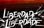 Fale com 'Liberdade, Liberdade'