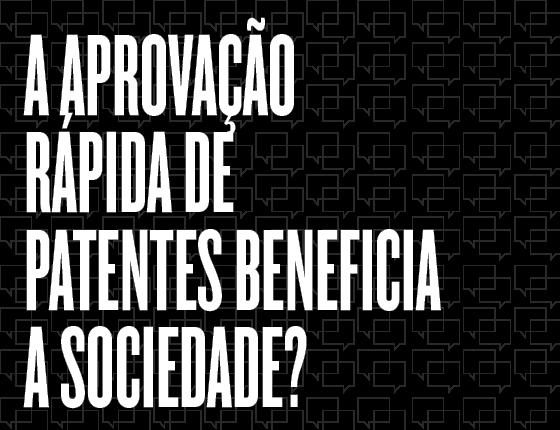 A aprovação rápida de patentes beneficia a sociedade? (Foto: Época)