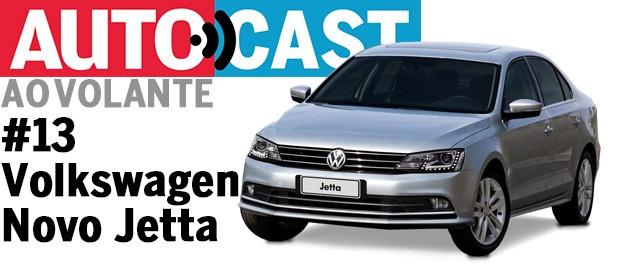 Autocast Ao Volante - Volkswagen Jetta (Foto: Autoesporte)