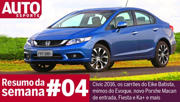 Resumo da semana #04 - Honda Civic 2016, mimos do Evoque e carros de Eike Batista