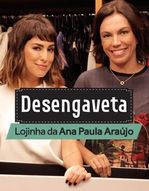 [Desengaveta] Lojinha da Ana Paula Araújo