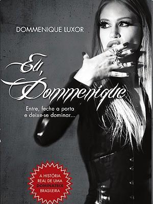 """Capa do livro """"Eu, Dommenique"""" (Editora Leya) (Foto: Divulgação)"""