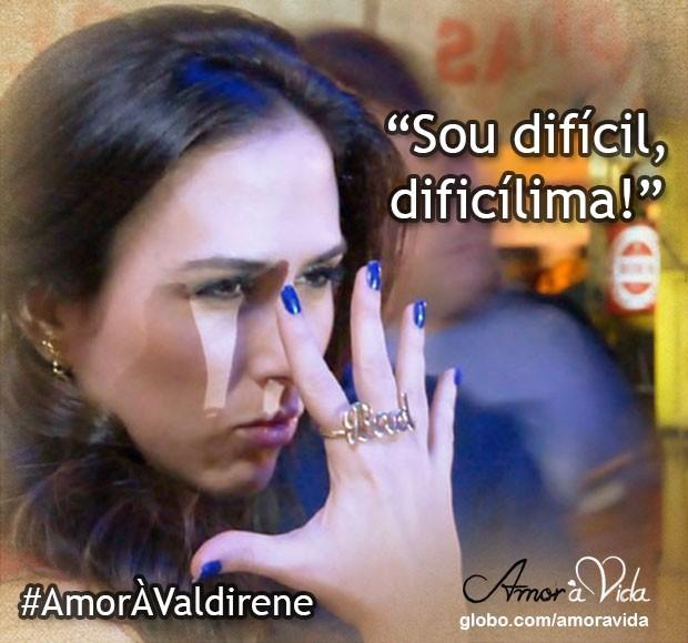 Valdirene difícil, dificílima (Foto: Amor à Vida / TV Globo)
