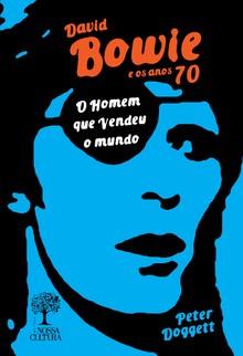 """Capa de """"David Bowie e os Anos 70 - O Homem que Vendeu o Mundo"""" (Foto: Divulgação)"""