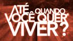 At quando voc quer viver?