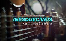 Inesquecíveis da Música Brasileira