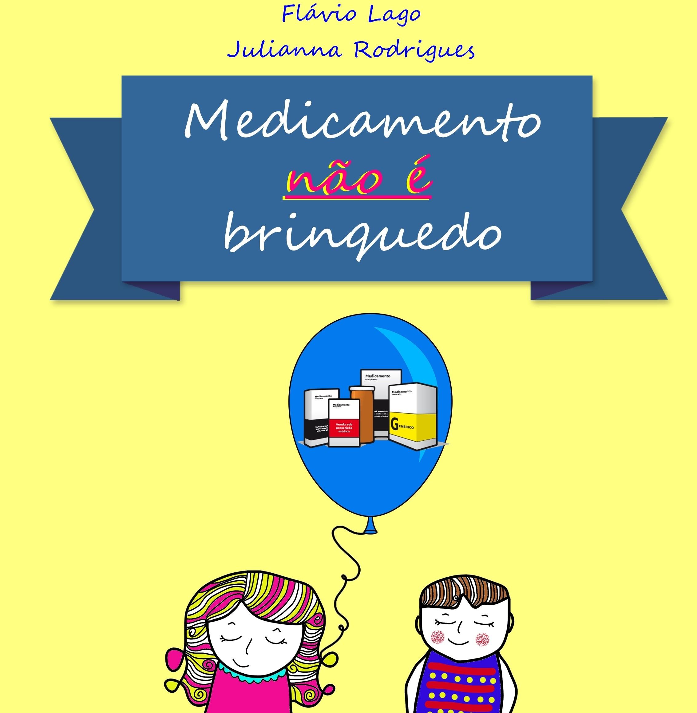 Medicamento não é brinquedo foi criado pelos amigos de infância, Julianna Rodrigues e Flávio Lago (Foto: Divulgação/Julianna Rodrigues)