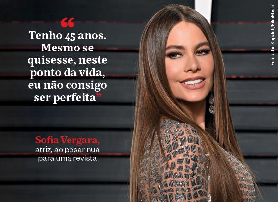 """""""Tenho 45 anos. Mesmo se quisesse, neste ponto da vida, eu não consigo ser perfeita"""" - Sofia Vergara, atriz, ao posar nua para uma revista (Foto: Jon Kopaloff/FilmMagic)"""
