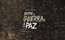 José Junior: Entre a Guerra e a Paz