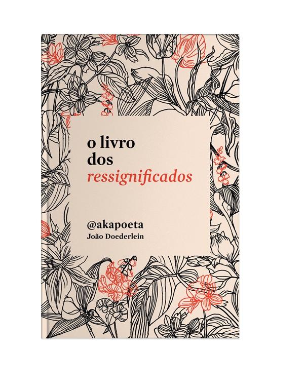 O Livro dos Ressignificados: obra é a estreia em livro do millenium João Doederlin, o @akapoeta  (Foto: Divulgação)