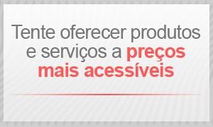 Procure oferecer produtos e serviços a preços mais acessíveis (Foto: G1)