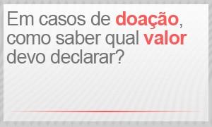 Em casos de doação, como saber qual valor devo declarar? (Foto: G1)
