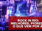Rock in Rio: melhores e piores do 1º fim de semana e o que vem por aí...