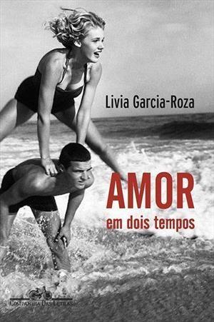 """""""Amor em dois tempos"""", de Livia Garcia-Roza"""