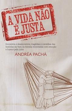 """Juíza Andréa Pachá, de Petrópolis, lança livro """"A vida não é justa"""" - Capa livro 2 (Foto: Divulgação)"""