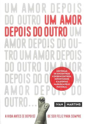 UM AMOR DEPOIS DO OUTRO. Novo livro de Ivan Martins (Foto: Foto: Divulgação)
