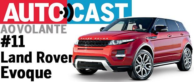 Autocast Ao Volante - Land Rover Evoque (Foto: Autoesporte)