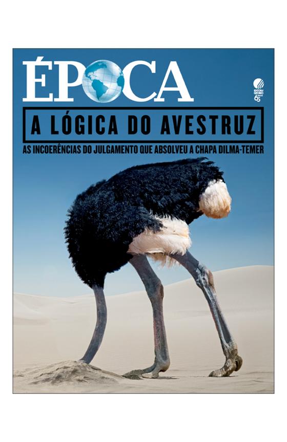 Revista ÉPOCA - capa da edição 990 - A lógica do avestruz (Foto: Revista ÉPOCA)