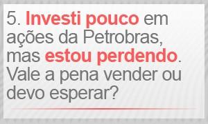Investi pouco dinheiro na Petrobras, mas estou perdendo. Como saber se vale a pena vender? (Foto: G1)