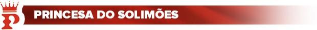 Header_Princesa-do-Solimões (Foto: Infoesporte)