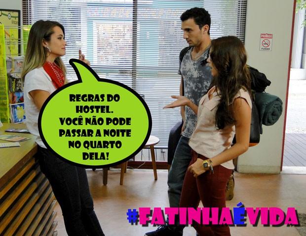 É isso ai, Fatinha! O hostel não é bagunça! (Foto: Malhação / TV Globo)