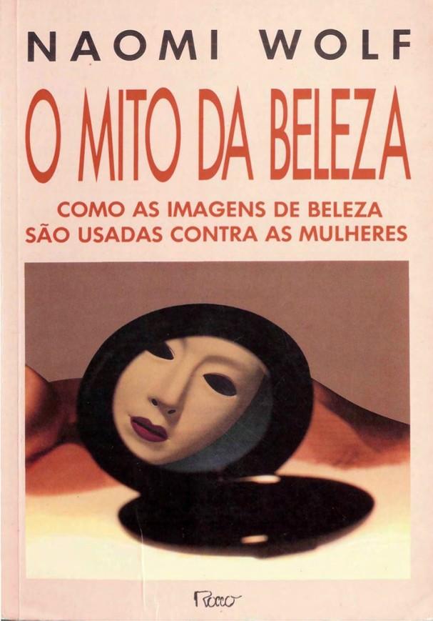 """""""O Mito da Beleza: como as imagens de beleza são usadas contra as mulheres"""", Naomi Wolf (Foto: Divulgação)"""