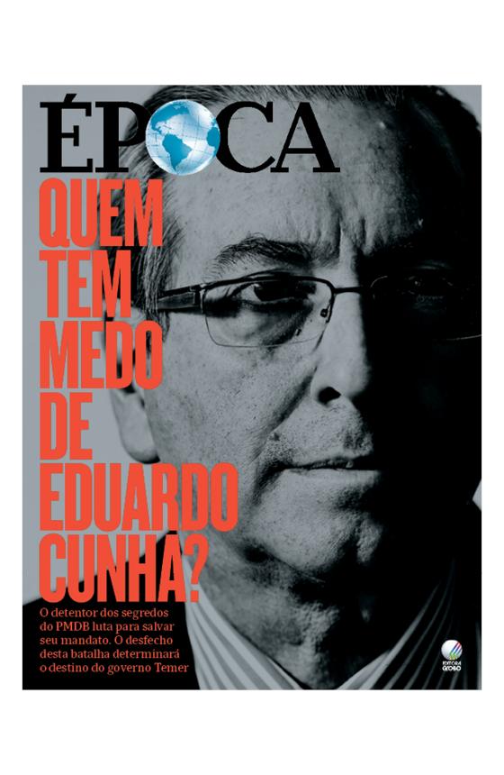 Revista ÉPOCA - capa da edição 952 - Quem tem medo de Eduardo Cunha? (Foto: Revista ÉPOCA/Divulgação)
