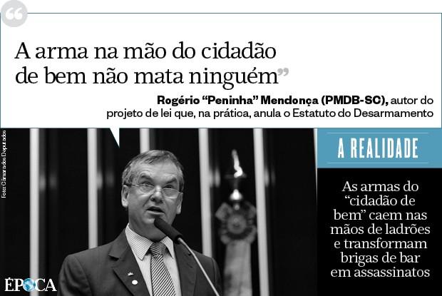 """""""A arma na mão do cidadão de bem não mata ninguém"""" - Rogério """"Peninha"""" Mendonça (PMDB-SC), autor do projeto de lei que, na prática, anula o Estatuto do Desarmamento (Foto: época )"""