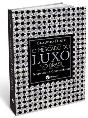 O Mercado do Luxo no Brasil, livro que mapeia um setor cada vez mais forte no país (Foto: Divulgação)