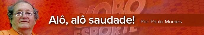 Header Paulo Moraes Alo alo saudade (Foto: infoesporte)