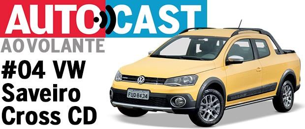 Autocast Ao Volante - Volkswagen Saveiro Cross Cabine Dupla (Foto: Autoesporte)