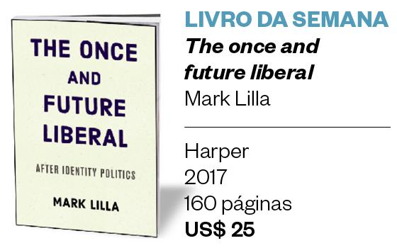LIVRO DA SEMANA - The once and future liberal - Mark Lilla (Foto: Divulgação)
