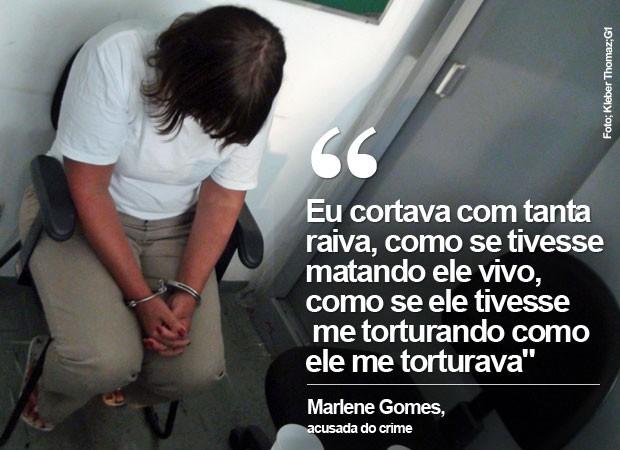 acusada marlene gomes esquartejado (Foto: Kleber Thomaz/G1)